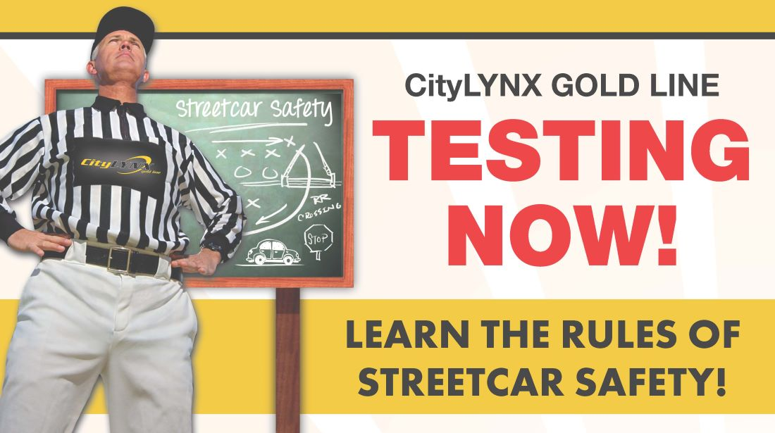 City LYNX Gold Line Testing Now! Learn the rules of Streetcar Safety!